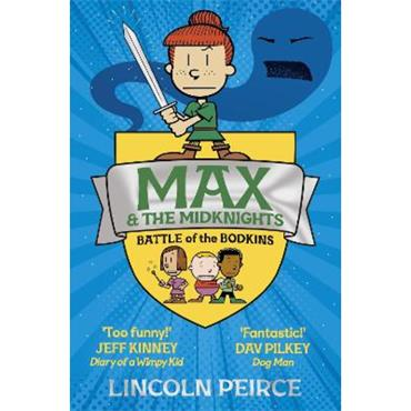 Lincoln Peirce Max and the Midknights: Battle of the Bodkins