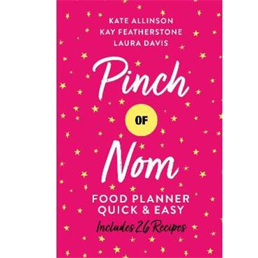 Kay Featherstone, Kate Allinson and Laura Davis Pinch of Nom Food Planner: Quick & Easy