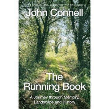 John Connell The Running Book: A Journey through Memory, Landscape and History