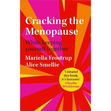 Mariella Frostrup & Alice Smellie Cracking the Menopause: While Keeping Yourself Together