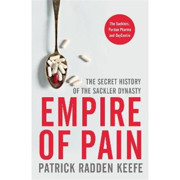 Patrick Radden Keefe Empire of Pain: The Secret History of the Sackler Dynasty
