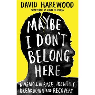 David Harewood Maybe I Don't Belong Here: A Memoir of Race, Identity, Breakdown and Recovery