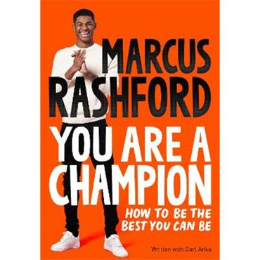 Marcus Rashford You Are a Champion: How to Be the Best You Can Be