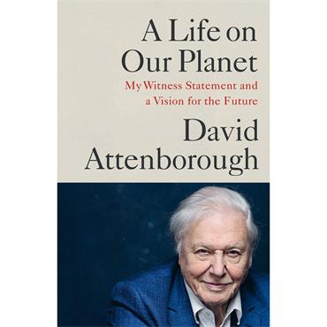 A Life on Our Planet: My Witness Statement and a Vision for the Future  - David Attenborough