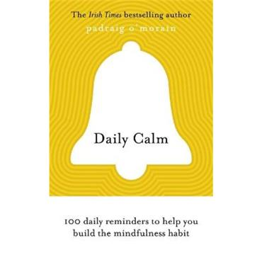 Padraig O'Morain Daily Calm: 100 daily reminders to help you build the mindfulness habit