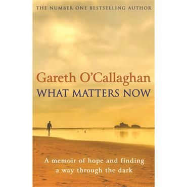 Gareth O' Callaghan WHAT MATTERS NOW