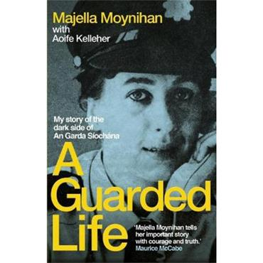 Majella Moynihan A Guarded Life: My story of the dark side of An Garda Siochana