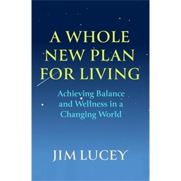 James V. Lucey A WHOLE NEW PLAN FOR LIVING
