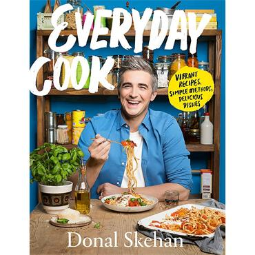 Donal Skehan Everyday Cook: Vibrant Recipes, Simple Methods, Delicious Dishes