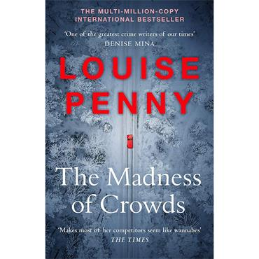 Louise Penny The Madness of Crowds: Chief Inspector Gamache Novel (Book 17)