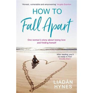 Liadan Hynes How to Fall Apart: From Breaking Up to Book Clubs to Being Enough