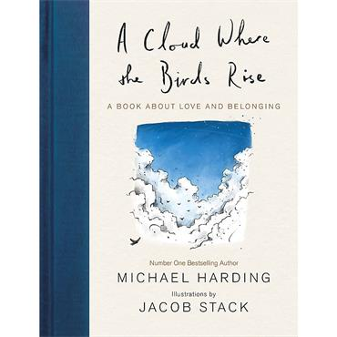 Michael Harding & Jacob Stack A Cloud Where the Birds Rise: A book about love and belonging
