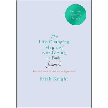 The Life-changing Magic of Not Giving a F**k Journal  - Sarah Knight
