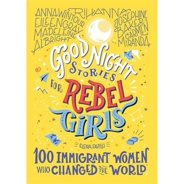 Elena Favilli Good Night Stories for Rebel Girls: 100 Immigrant Women Who Changed the World