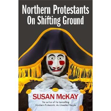 Susan McKay Northern Protestants: On Shifting Ground