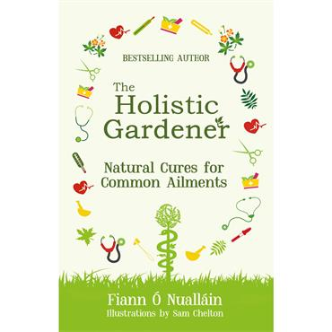 The Holistic Gardener: Natural Cures for Common Aliments - Fiann O'Nuallain