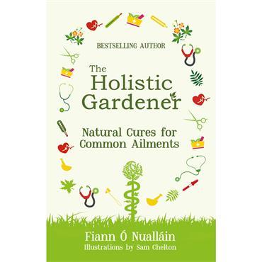 Fiann Ó Nualláin The Holistic Gardener: Natural Cures for Common Aliments