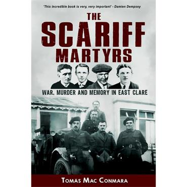 Tomás Mac Conmara THE SCARIFF MARTYRS: War, Murder and Memory in East Clare