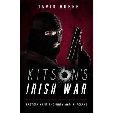 David Burke Kitson's Irish War: Mastermind of the Dirty War in Ireland