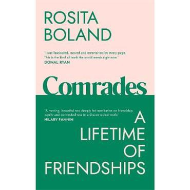 Rosita Boland Comrades: A Lifetime of Friendships