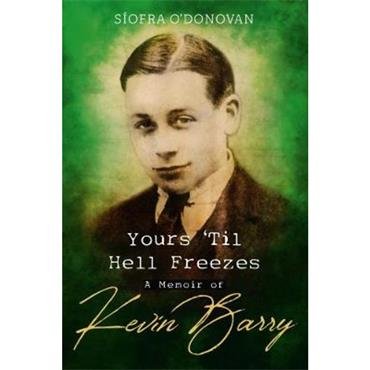 Síofra O' Donovan  Yours 'Til Hell Freezes: A Memoir of Kevin Barry