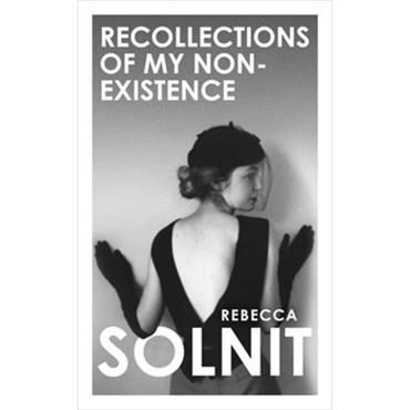 Rebecca Solnit Recollections of My Non-Existence (Hardback)
