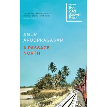 Anuk Arudpragasam A Passage North