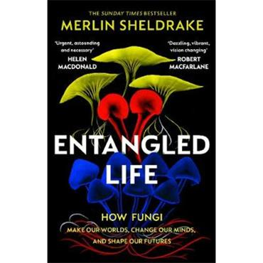Merlin Sheldrake Entangled Life: How Fungi Make Our Worlds, Change Our Minds and Shape Our Futures