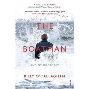 Billy O'Callaghan The Boatman and Other Stories