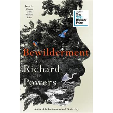 Richard Powers Bewilderment: Longlisted for the Booker Prize 2021