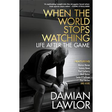 Damian Lawlor When the World Stops Watching: Life after the Game