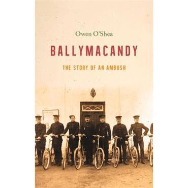 Owen O'Shea Ballymacandy: The Story of a Kerry Ambush