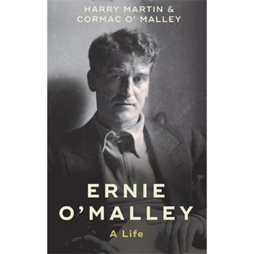 Harry Martin & Cormac O'Malley Ernie O'Malley: A Life