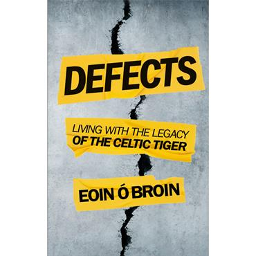 Eoin Ó Broin Defects: Living with the Legacy of the Celtic Tiger