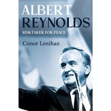 Conor Lenihan Albert Reynolds: Risktaker for Peace