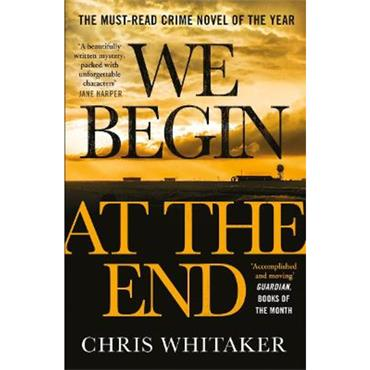 Chris Whitaker We Begin at the End: A Guardian and Express Best Thriller of the Year