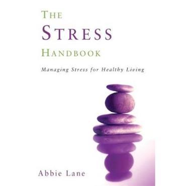 Abbie Lane The Stress Handbook: Managing Stress for Healthy Living