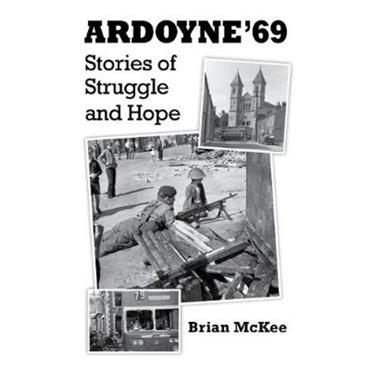 Brian McKee Ardoyne '69: Stories of Struggle and Hope