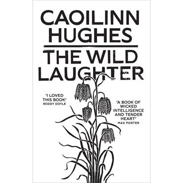 Caoilinn Hughes The Wild Laughter