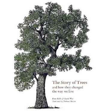 Kevin Hobbs & David West The Story of Trees: And How They Changed the Way We Live