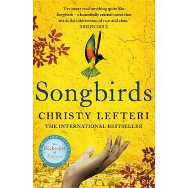 Christy Lefteri Songbirds: The heartbreaking follow-up to The Beekeeper of Aleppo