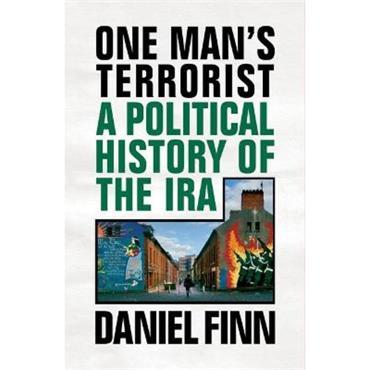 Daniel Finn One Man's Terrorist: A Political History of the IRA