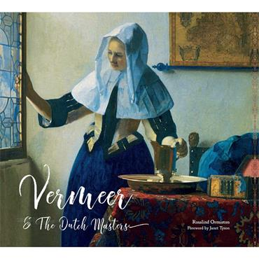 Rosalind Ormiston VERMEER & THE DUTCH MASTERS