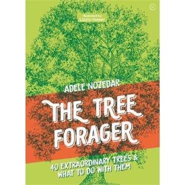 Adele Nozedar The Tree Forager: 40 Extraordinary Trees & What to Do with Them