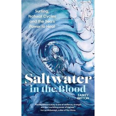 Easkey Britton Saltwater in the Blood: Surfing, Natural Cycles and the Sea's Power to Heal