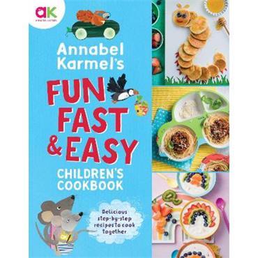 Annabel Karmel Annabel Karmel's Fun, Fast and Easy Children's Cookbook