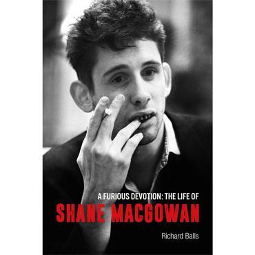 Richard Balls A Furious Devotion: The Life of Shane MacGowan