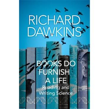 Richard Dawkins Books do Furnish a Life: An electrifying celebration of science writing