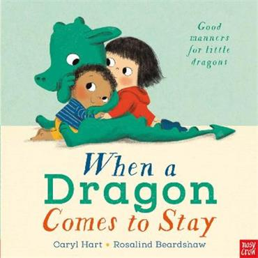 Caryl Hart When a Dragon Comes to Stay