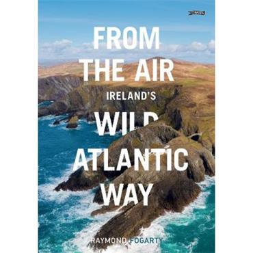 Raymond Fogarty From the Air - Ireland's Wild Atlantic Way